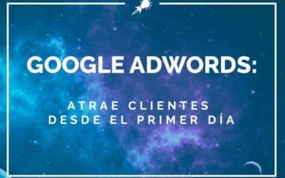 Google Adwords: Atrae clientes desde el primer día
