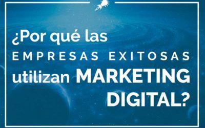 ¿Por qué las empresas exitosas utilizan Marketing Digital?