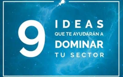 9 ideas que te ayudarán a dominar tu sector
