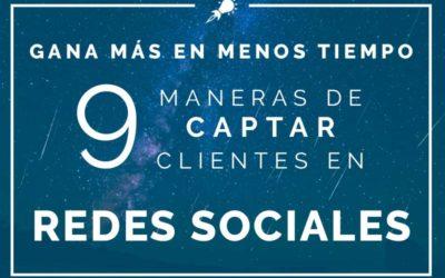 Gana más en menos tiempo: 9 maneras de captar clientes en Redes Sociales