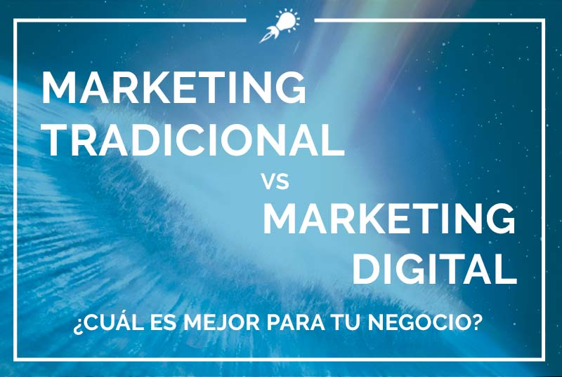 Marketing Tradicional vs Marketing Digital ¿Cuál es mejor para tu negocio?