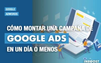 Cómo montar una campaña de Google Ads en un día o menos